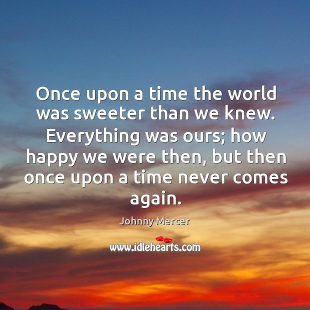 Once upon a time the world was sweeter than we knew. Image