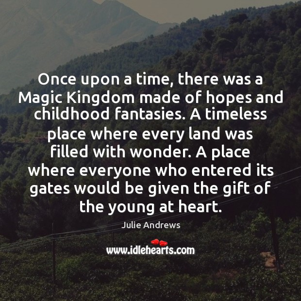 Once upon a time, there was a Magic Kingdom made of hopes Julie Andrews Picture Quote