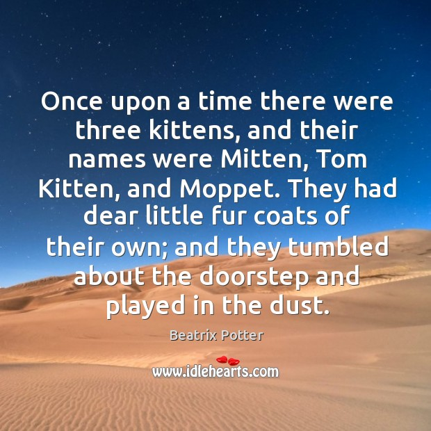 Once upon a time there were three kittens, and their names were Beatrix Potter Picture Quote