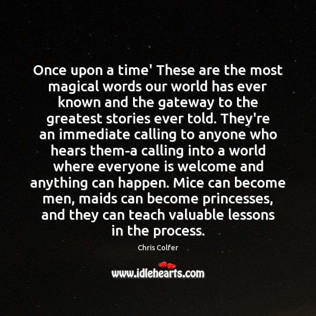 Once upon a time' These are the most magical words our world Chris Colfer Picture Quote