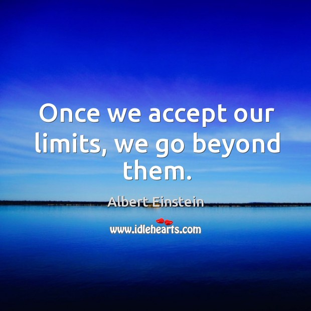 Image, Once we accept our limits, we go beyond them.