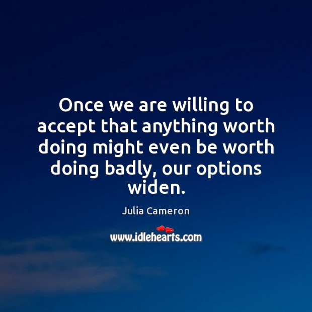 Once we are willing to accept that anything worth doing might even Image