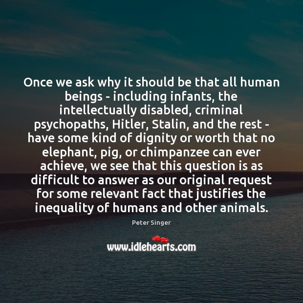 Once we ask why it should be that all human beings – Image