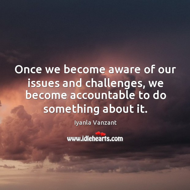 Once we become aware of our issues and challenges, we become accountable Image