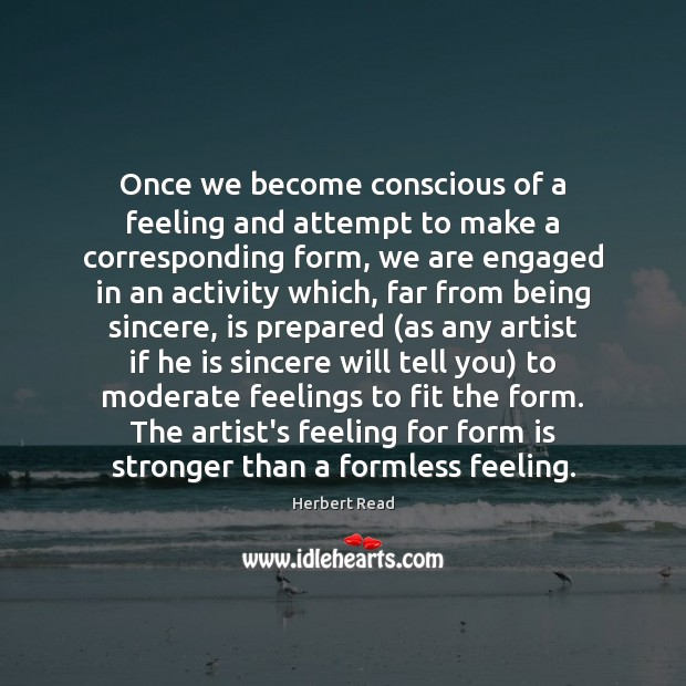 Once we become conscious of a feeling and attempt to make a Herbert Read Picture Quote