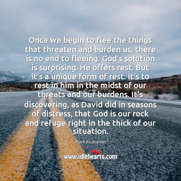 Once we begin to flee the things that threaten and burden us, Solution Quotes Image
