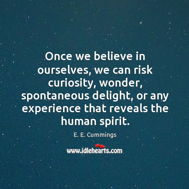 Once we believe in ourselves, we can risk curiosity, wonder, spontaneous delight, Image