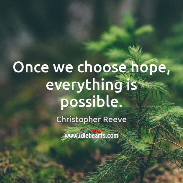 Once we choose hope, everything is possible. Image