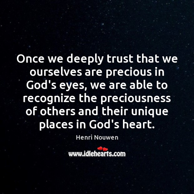 Once we deeply trust that we ourselves are precious in God's eyes, Image