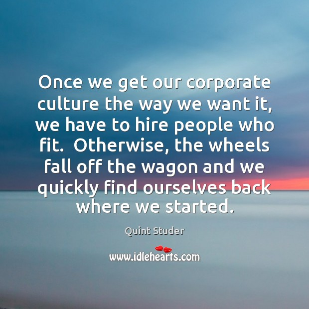 Once we get our corporate culture the way we want it, we Image