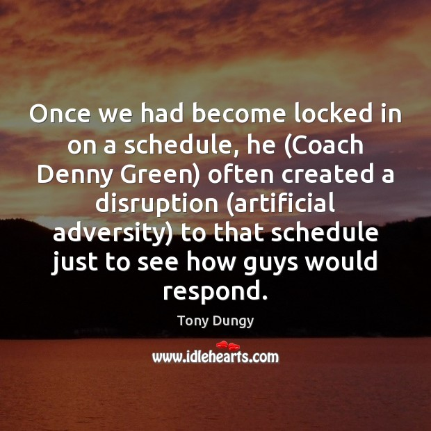 Once we had become locked in on a schedule, he (Coach Denny Tony Dungy Picture Quote