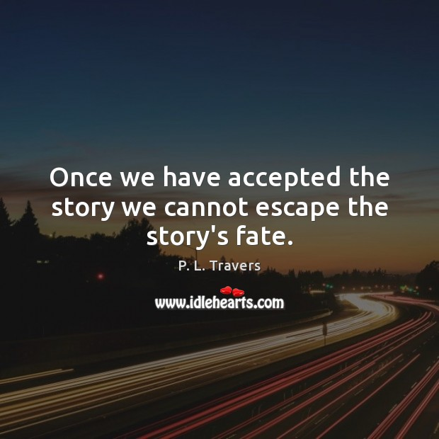 Once we have accepted the story we cannot escape the story's fate. Image