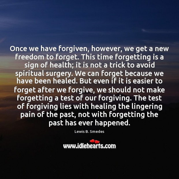 Once we have forgiven, however, we get a new freedom to forget. Lewis B. Smedes Picture Quote