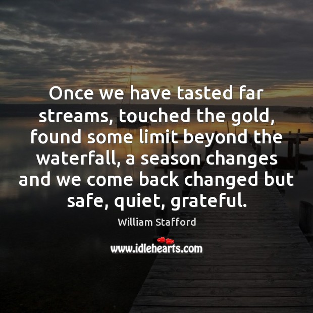 Image, Once we have tasted far streams, touched the gold, found some limit