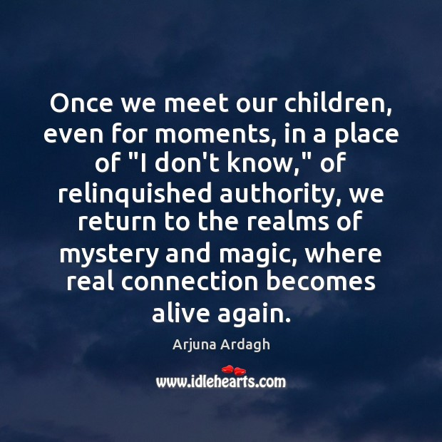 Image, Once we meet our children, even for moments, in a place of ""