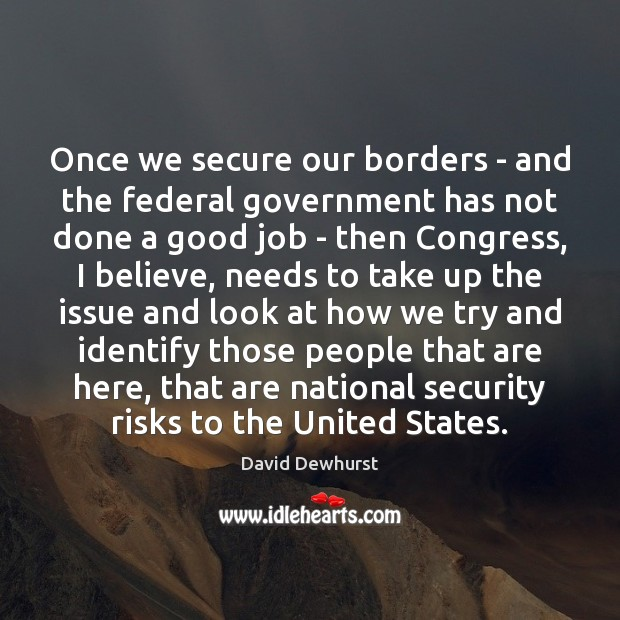 Once we secure our borders – and the federal government has not Image