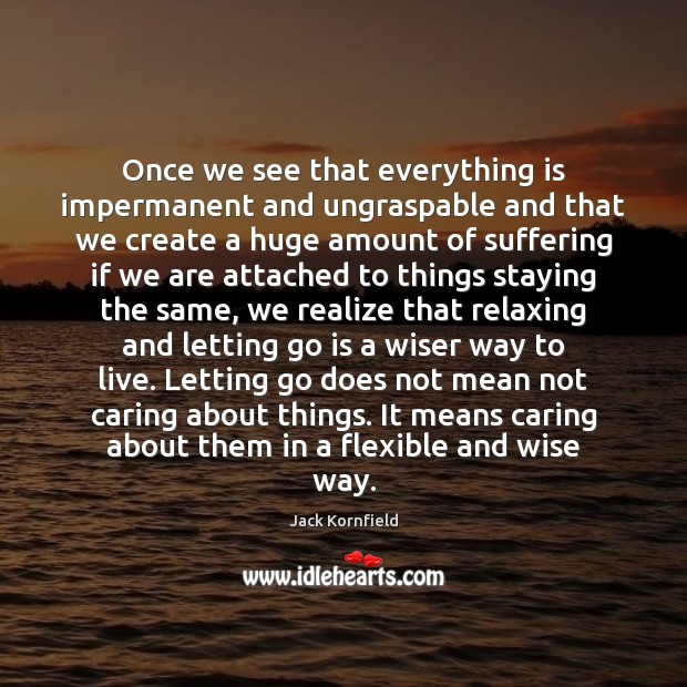 Image, Once we see that everything is impermanent and ungraspable and that we