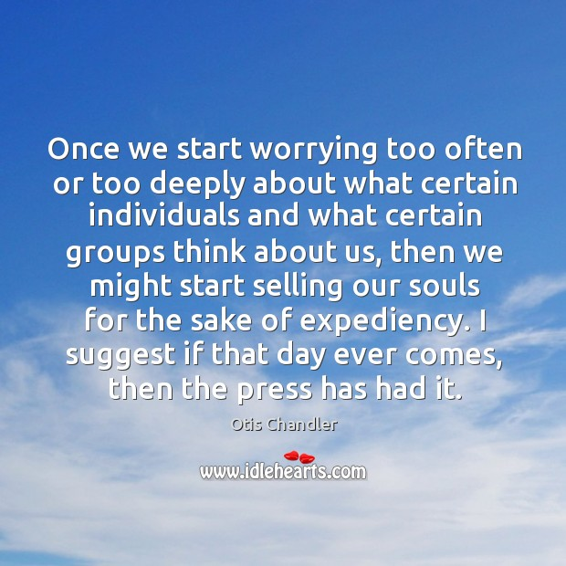 Once we start worrying too often or too deeply about what certain Image