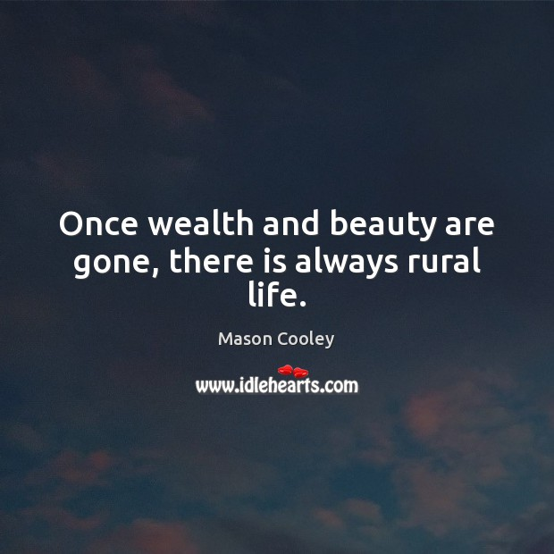 Once wealth and beauty are gone, there is always rural life. Image