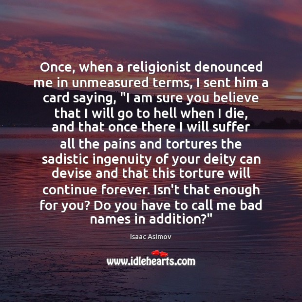 Once, when a religionist denounced me in unmeasured terms, I sent him Image