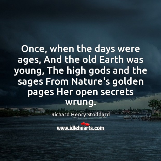 Once, when the days were ages, And the old Earth was young, Image