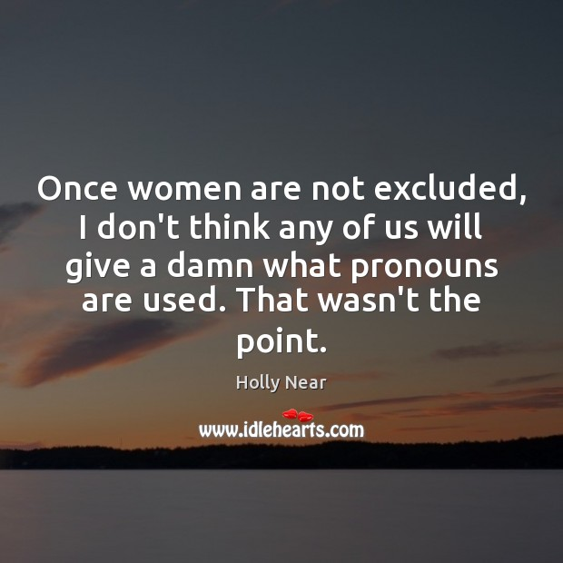 Once women are not excluded, I don't think any of us will Image