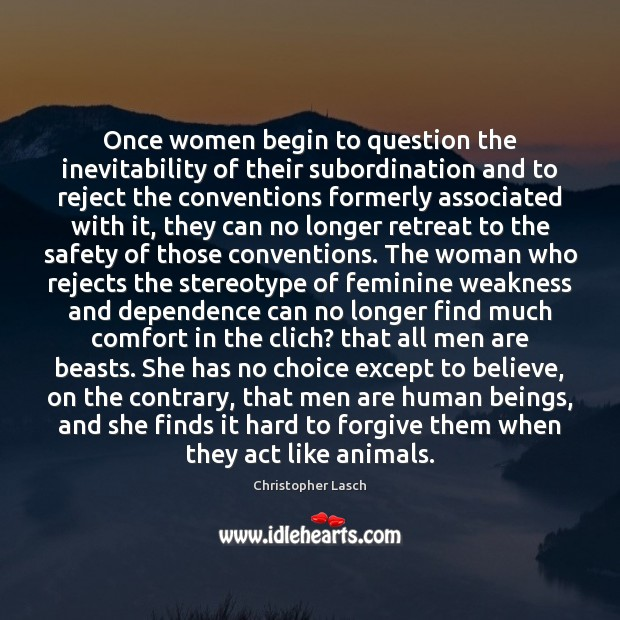 Once women begin to question the inevitability of their subordination and to Christopher Lasch Picture Quote