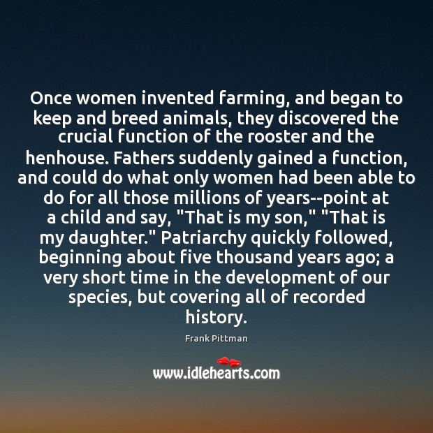 Once women invented farming, and began to keep and breed animals, they Frank Pittman Picture Quote