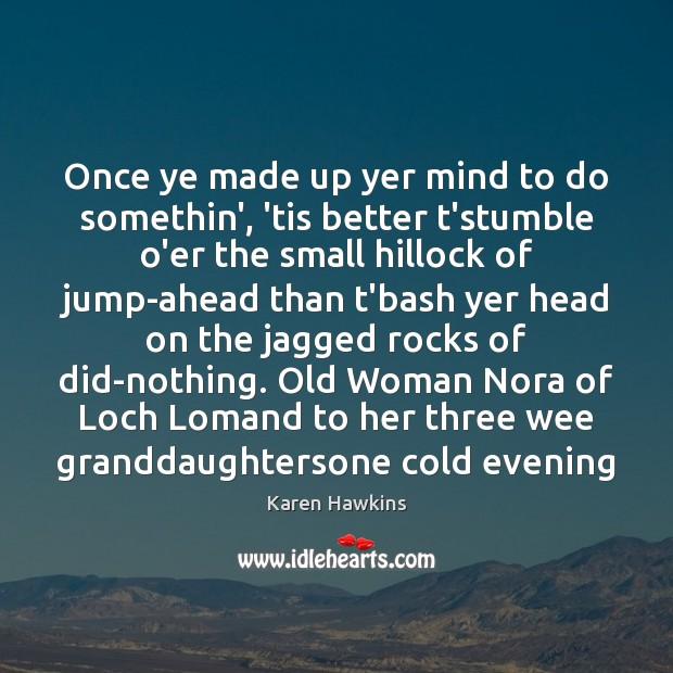 Image, Once ye made up yer mind to do somethin', 'tis better t'stumble