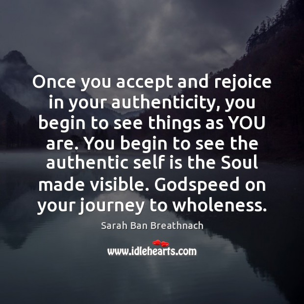 Image, Once you accept and rejoice in your authenticity, you begin to see