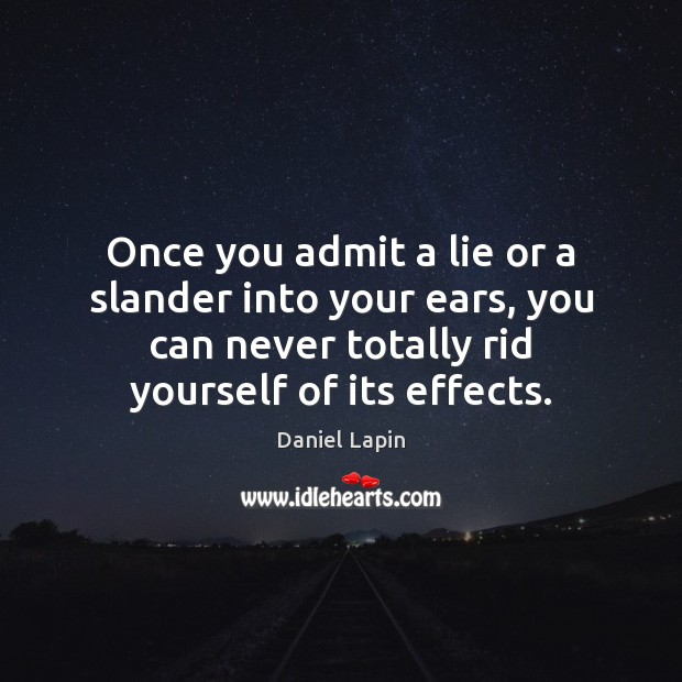 Once you admit a lie or a slander into your ears, you Daniel Lapin Picture Quote