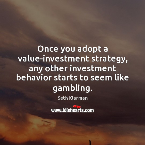 Once you adopt a value-investment strategy, any other investment behavior starts to Seth Klarman Picture Quote