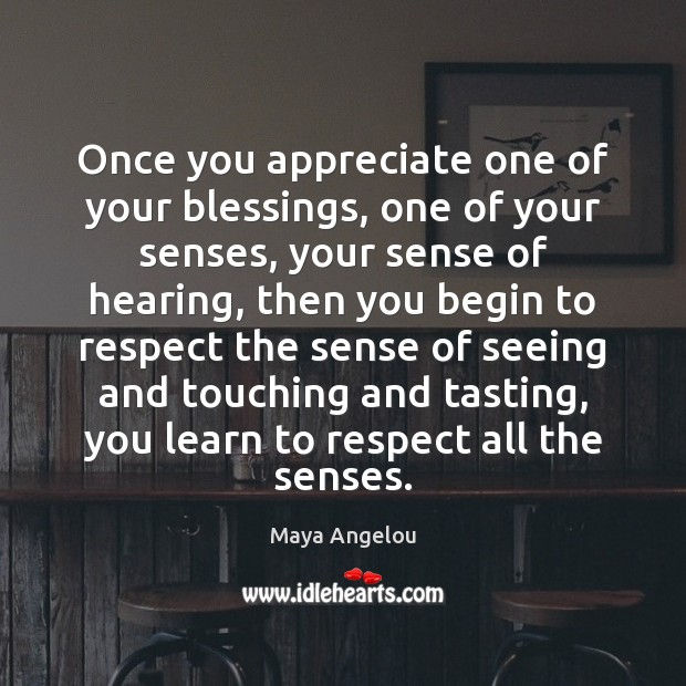 Image, Once you appreciate one of your blessings, one of your senses, your