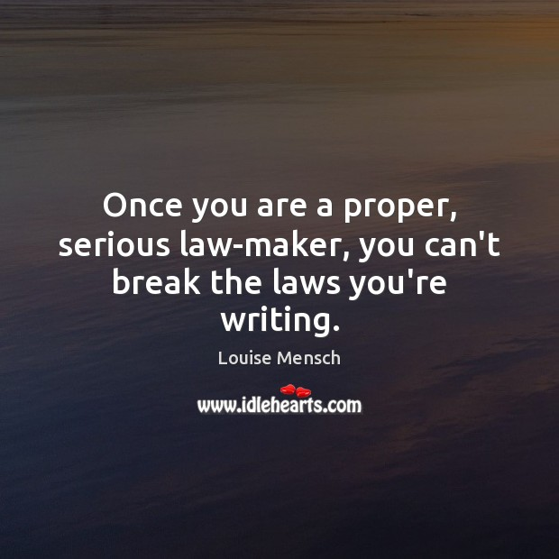 Image, Once you are a proper, serious law-maker, you can't break the laws you're writing.