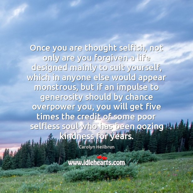 Once you are thought selfish, not only are you forgiven a life Image
