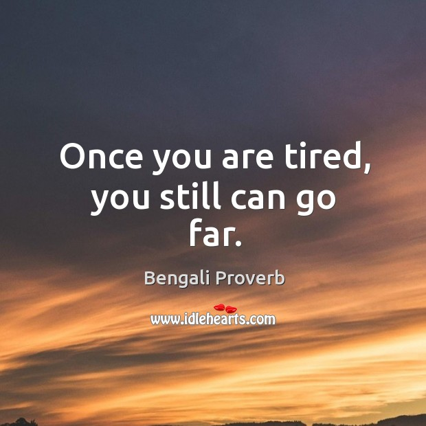 Once you are tired, you still can go far. Bengali Proverbs Image