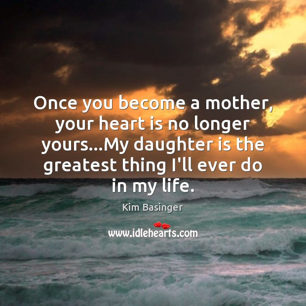 Once you become a mother, your heart is no longer yours…My Daughter Quotes Image