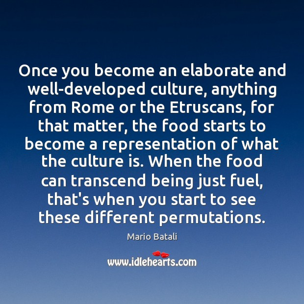 Once you become an elaborate and well-developed culture, anything from Rome or Mario Batali Picture Quote
