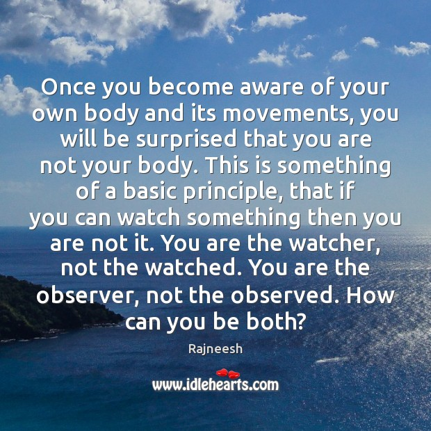 Image, Once you become aware of your own body and its movements, you