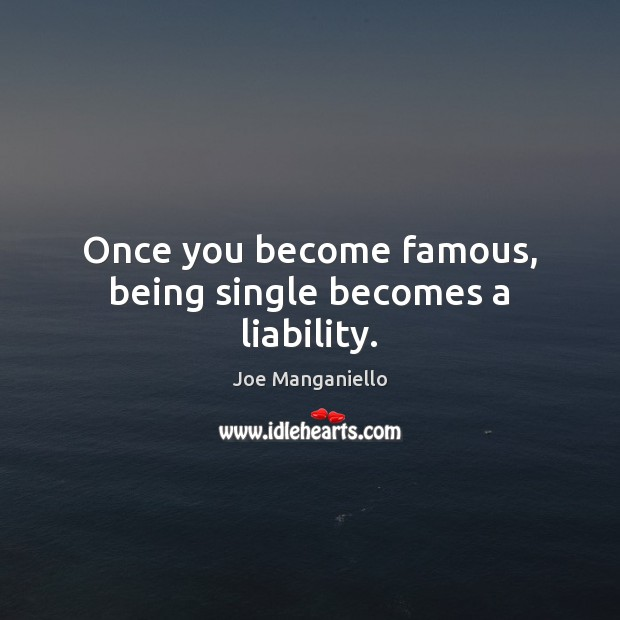 Image, Once you become famous, being single becomes a liability.