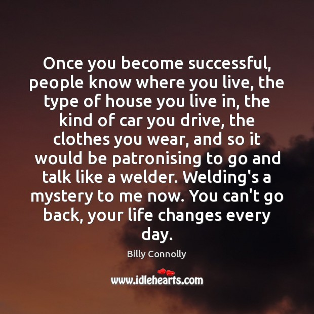 Once you become successful, people know where you live, the type of Image