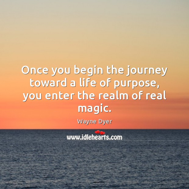 Image, Once you begin the journey toward a life of purpose, you enter the realm of real magic.