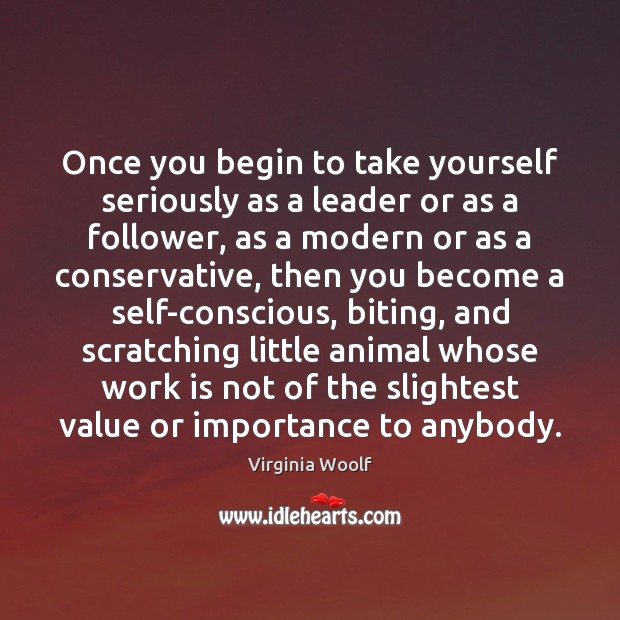 Once you begin to take yourself seriously as a leader or as Virginia Woolf Picture Quote