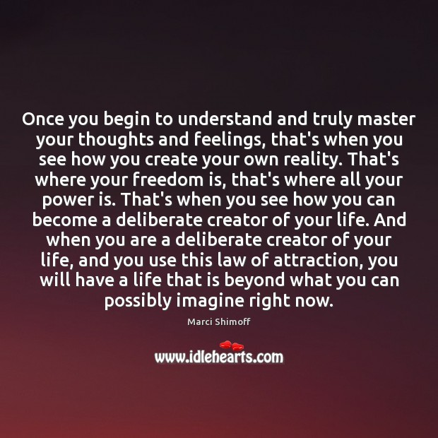 Once you begin to understand and truly master your thoughts and feelings, Freedom Quotes Image