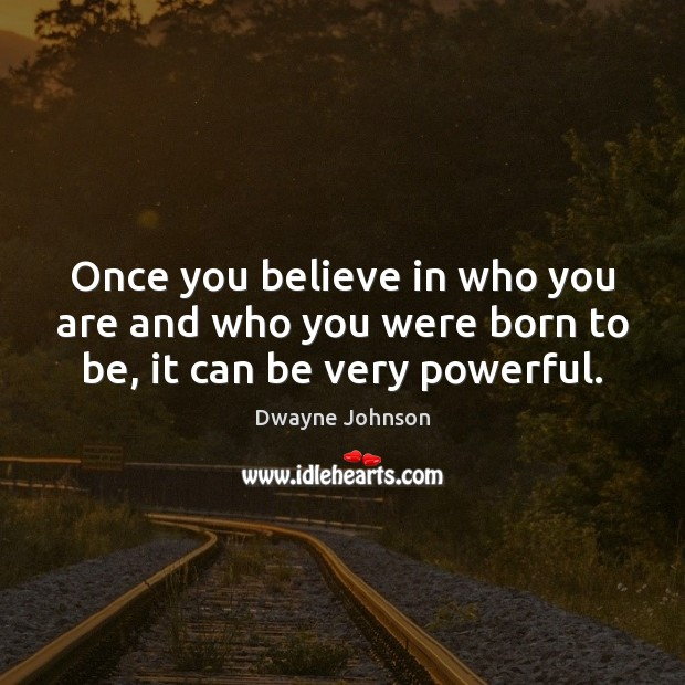 Once you believe in who you are and who you were born to be, it can be very powerful. Image