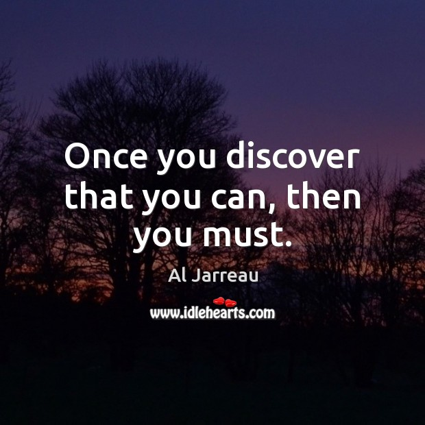 Image, Once you discover that you can, then you must.