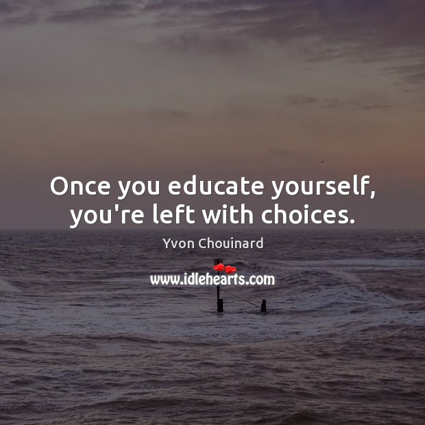 Once you educate yourself, you're left with choices. Image