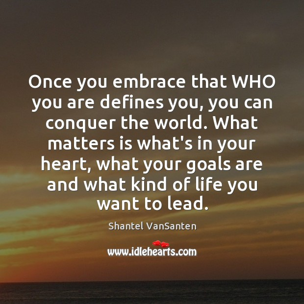 Once you embrace that WHO you are defines you, you can conquer Image