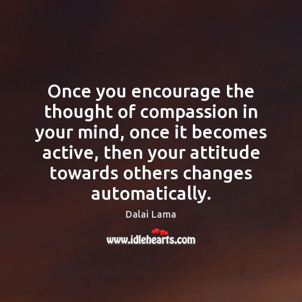 Once you encourage the thought of compassion in your mind, once it Image
