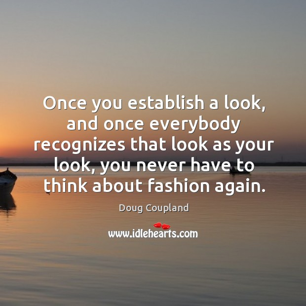 Once you establish a look, and once everybody recognizes that look as your look Image